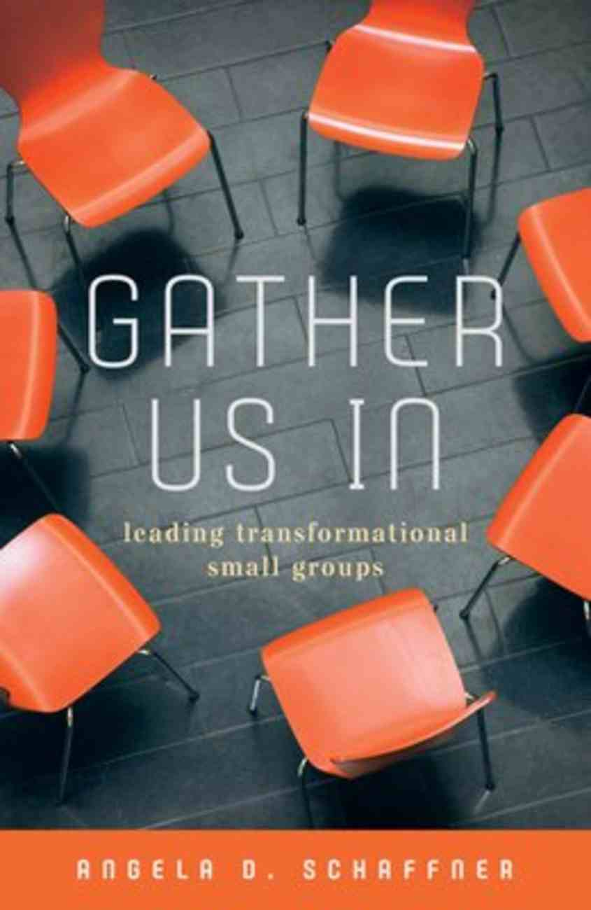 Gather Us in: Leading Transformational Small Groups Paperback