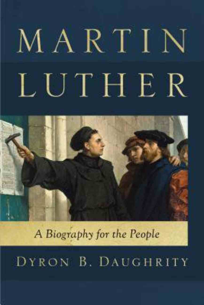 Martin Luther: A Biography For the People Paperback
