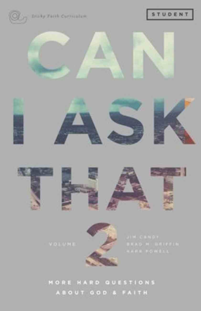 Can I Ask That? #02 : More Hard Questions About God & Faith (Students Guide) (#02 in Sticky Faith Curriculum Series) Paperback