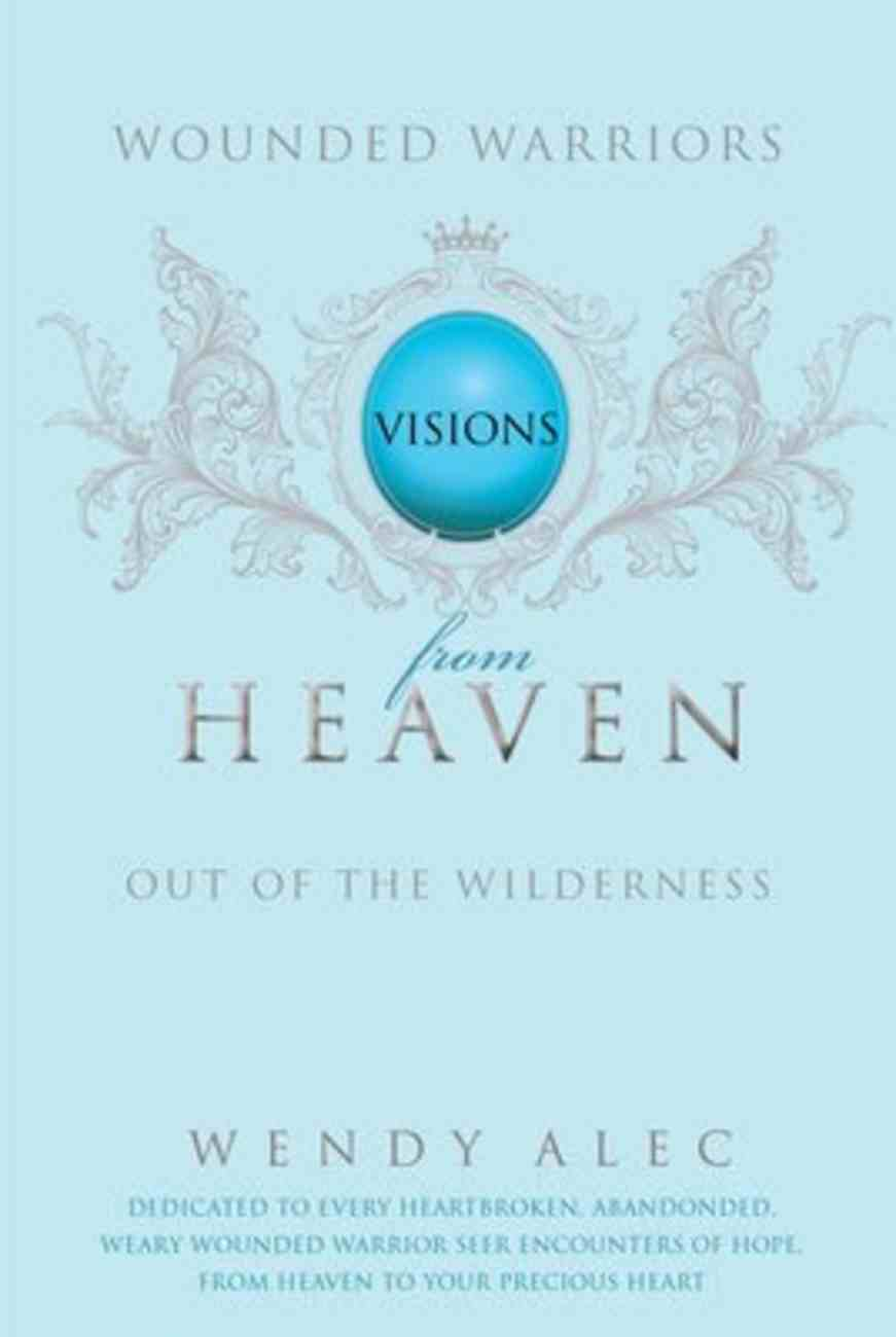 Wounded Warriors: Visions From Heaven Paperback