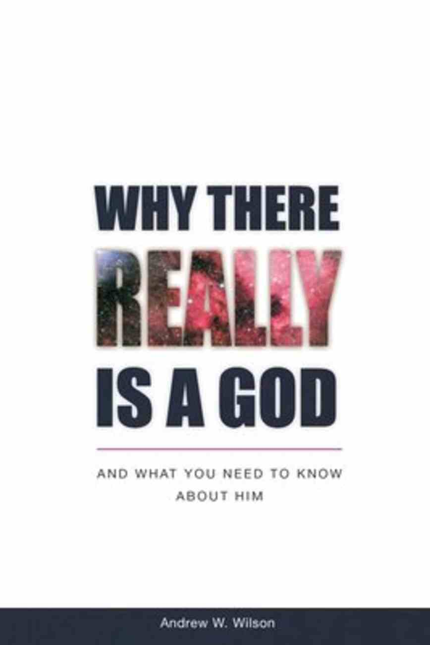 Why There Really is a God: And What You Need to Know About Him Paperback