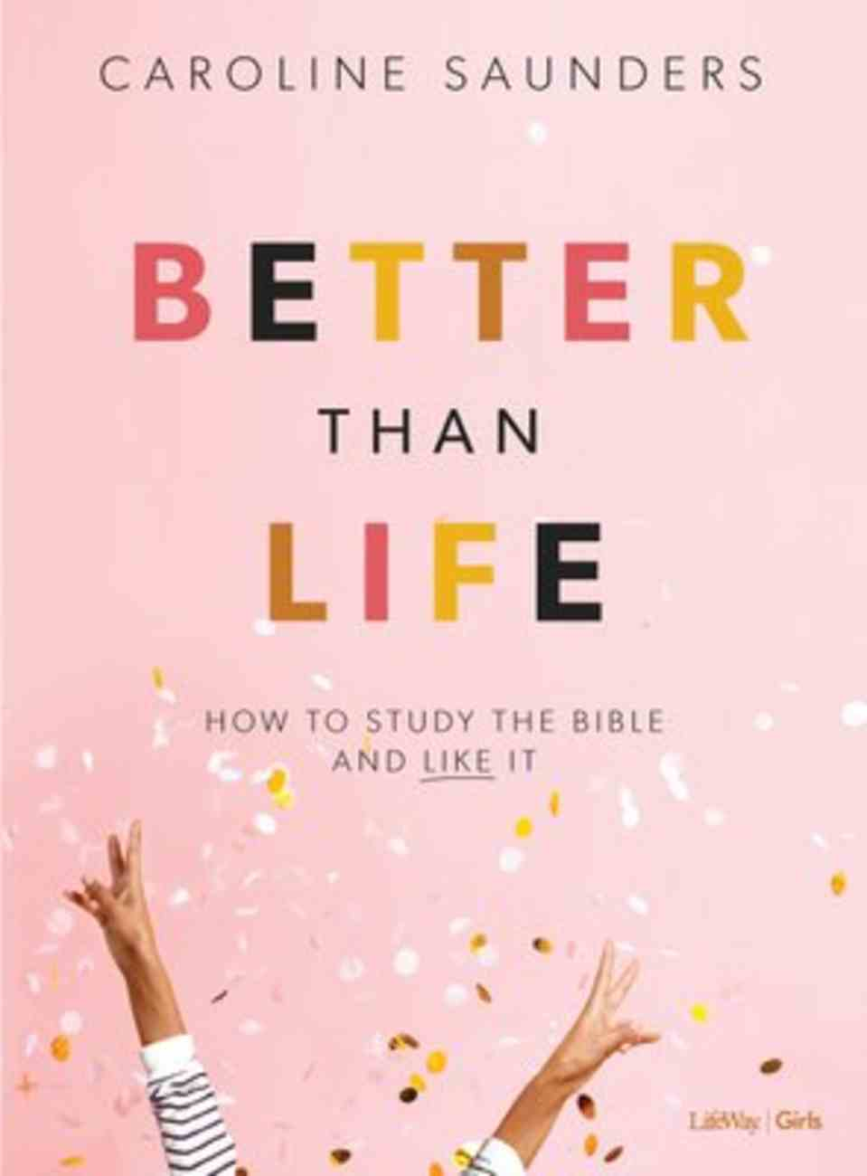 Better Than Life: How to Study the Bible and Like It Paperback