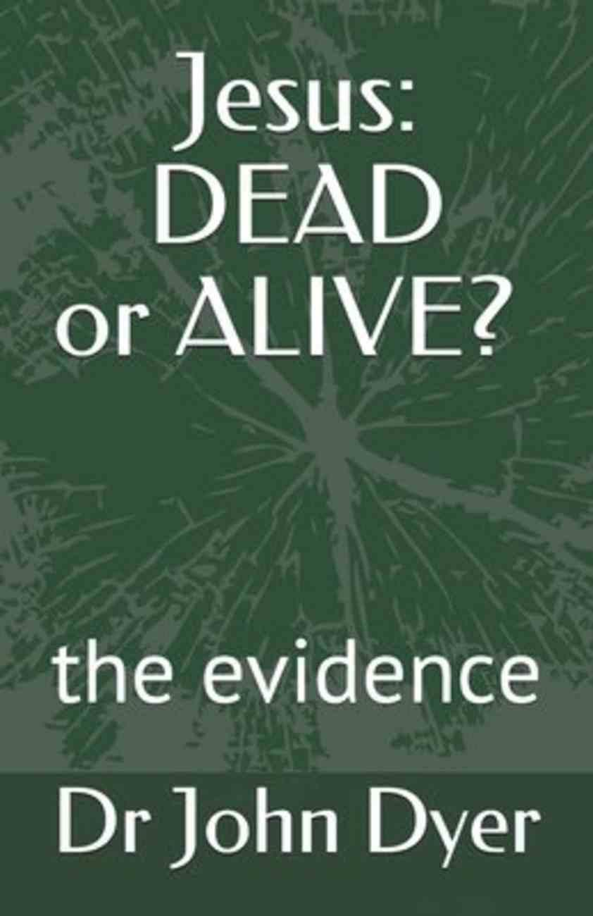 Jesus: Dead Or Alive?: The Evidence Paperback