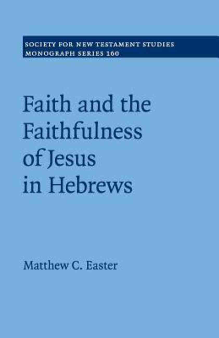 Faith and the Faithfulness of Jesus in Hebrews (#160 in Society For New Testament Study Series) Paperback
