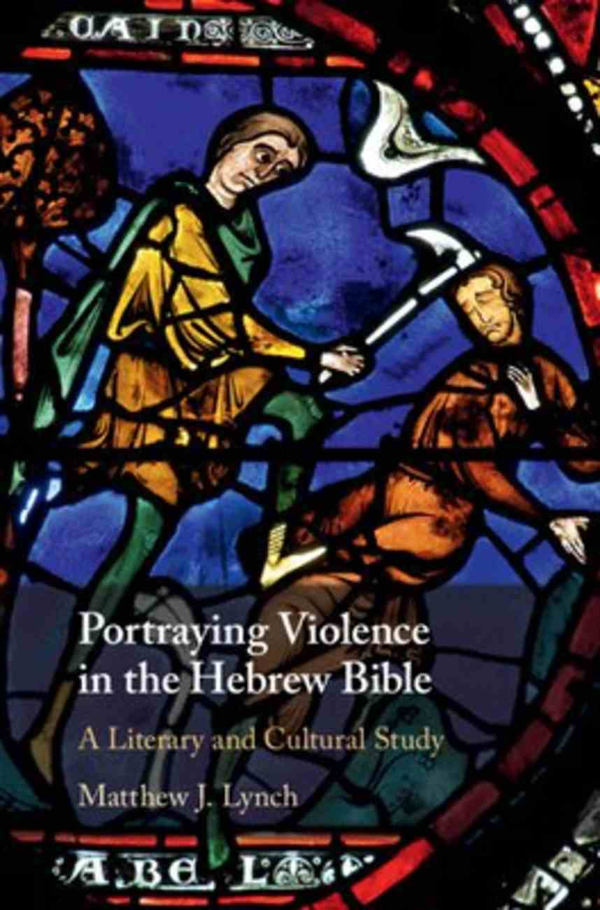 Portraying Violence in the Hebrew Bible: A Literary and Cultural Study Hardback