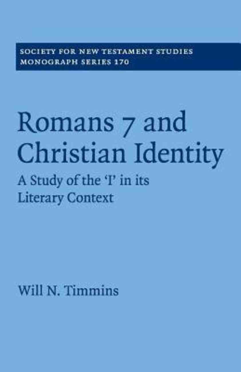Romans 7 and Christian Identity: A Study of the 'I' in Its Literary Context (#170 in Society For New Testament Study Series) Paperback