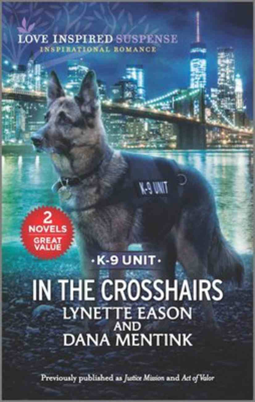 In the Crosshairs K-9 Unit (Justice Mission/Act of Valor) (Love Inspired Suspense 2 Books In 1 Series) Mass Market