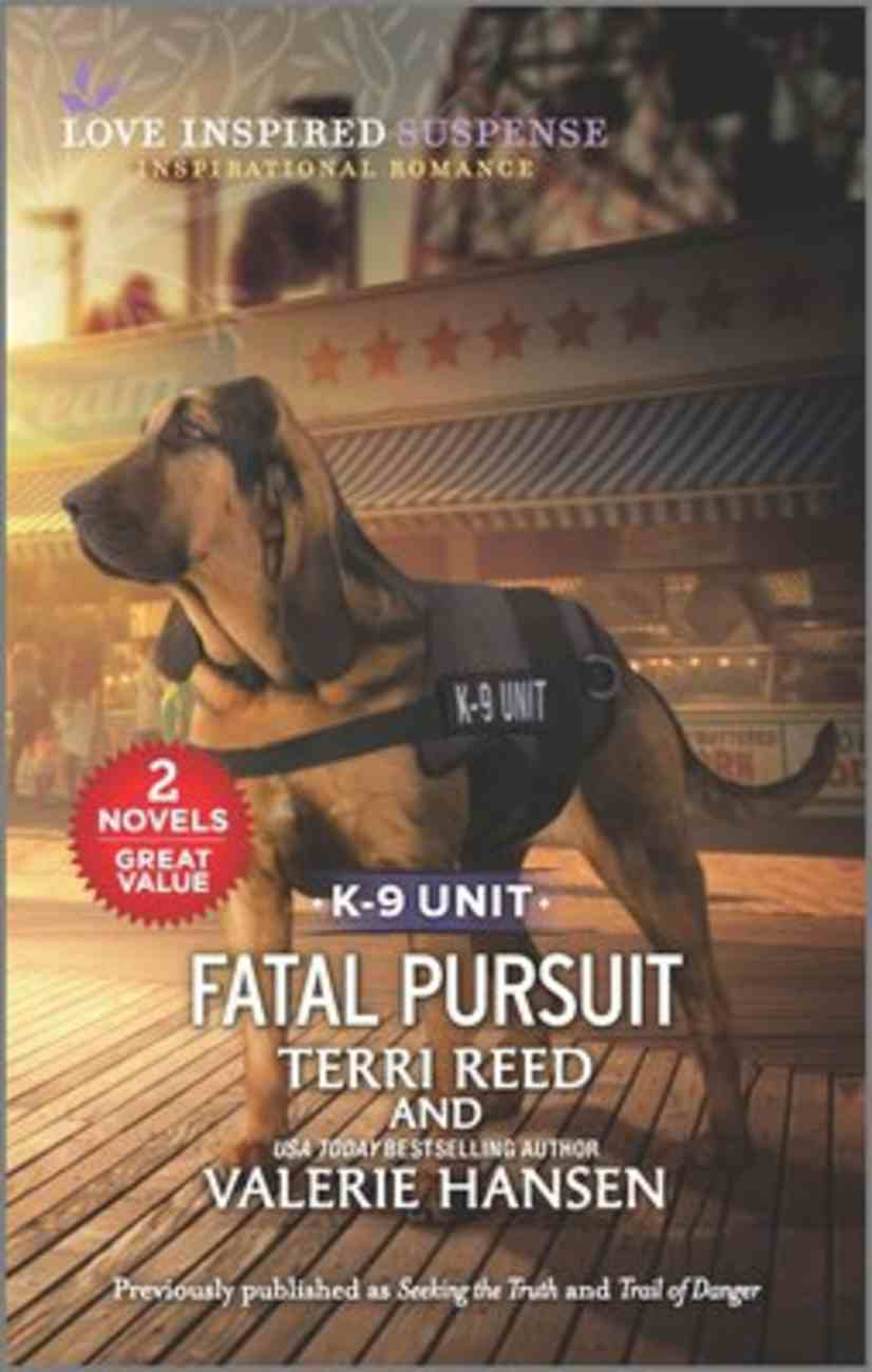 Fatal Pursuit K-9 Unit (Seeking the Truth/Trail of Danger) (Love Inspired Suspense 2 Books In 1 Series) Mass Market