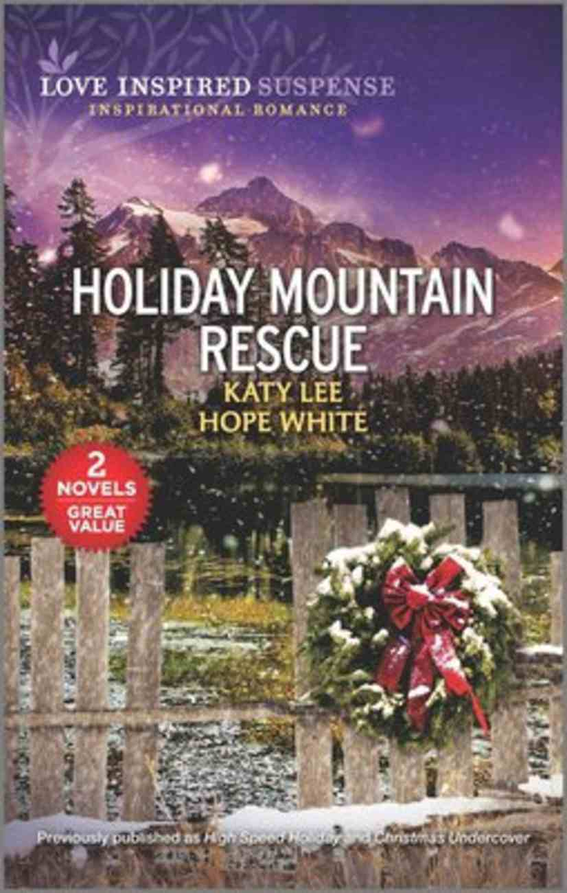 Holiday Mountain Rescue (High Speed Holiday/Christmas Undercover) (Love Inspired Suspense 2 Books In 1 Series) Mass Market
