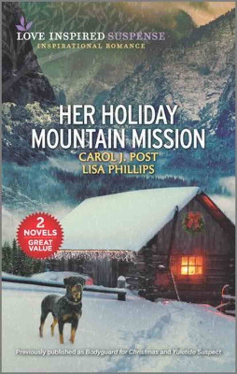 Her Holiday Mountain Mission (Bodyguard For Christmas/Yuletide Suspect) (Love Inspired Suspense 2 Books In 1 Series) Mass Market