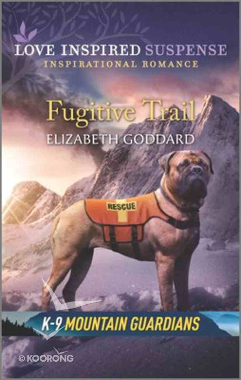 Fugitive Trail (K-9 Mountain Guardians) (Love Inspired Suspense Series) Mass Market