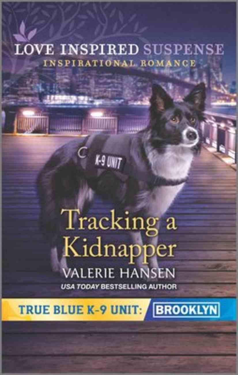 Tracking a Kidnapper (True Blue K-9 Unit) (Love Inspired Suspense Series) Mass Market