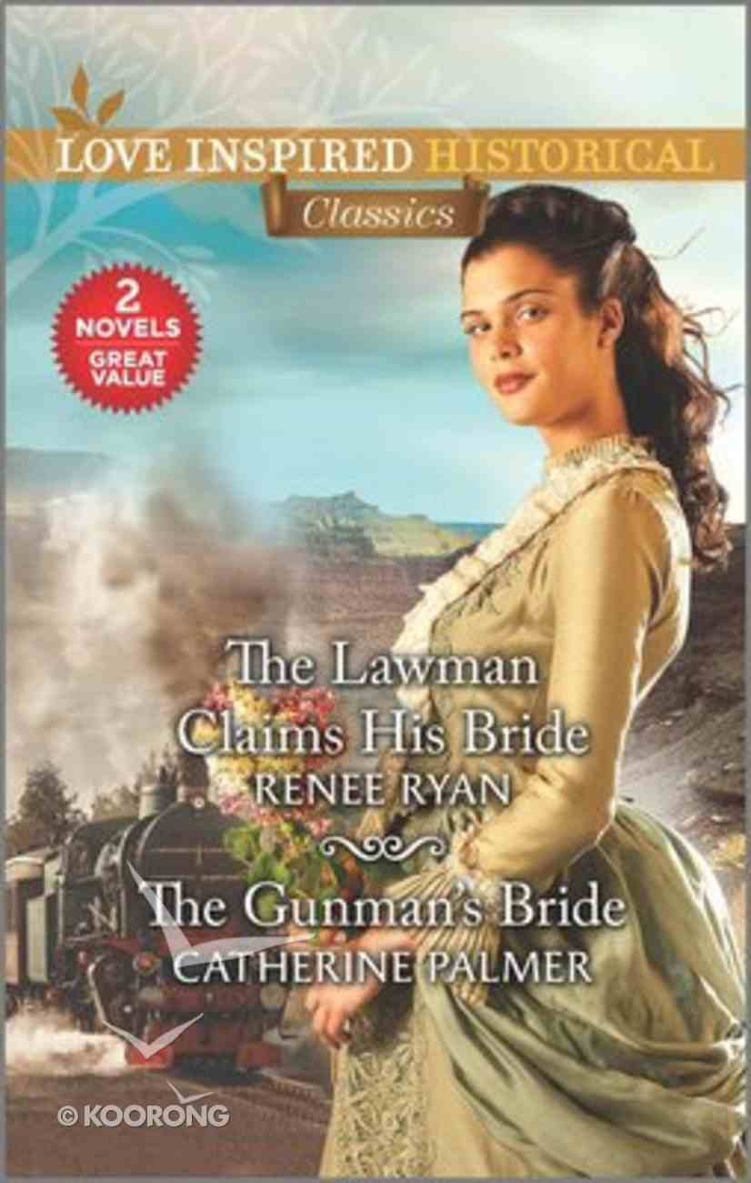 The Lawman Claims His Bride/The Gunman's Bride (Love Inspired Historical 2 Books In 1 Series) Mass Market