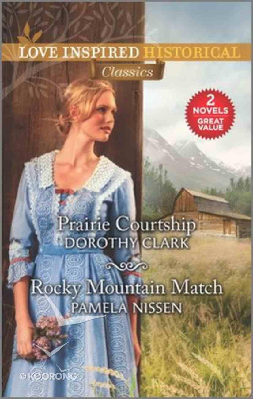 Prairie Courtship/Rocky Mountain Match (Love Inspired Historical 2 Books In 1 Series) Mass Market