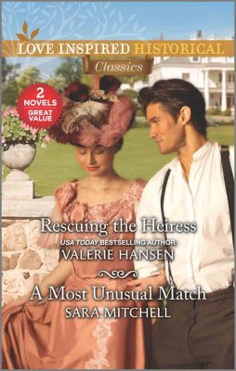 Rescuing the Heiress/A Most Unusual Match (Love Inspired Historical 2 Books In 1 Series) Mass Market