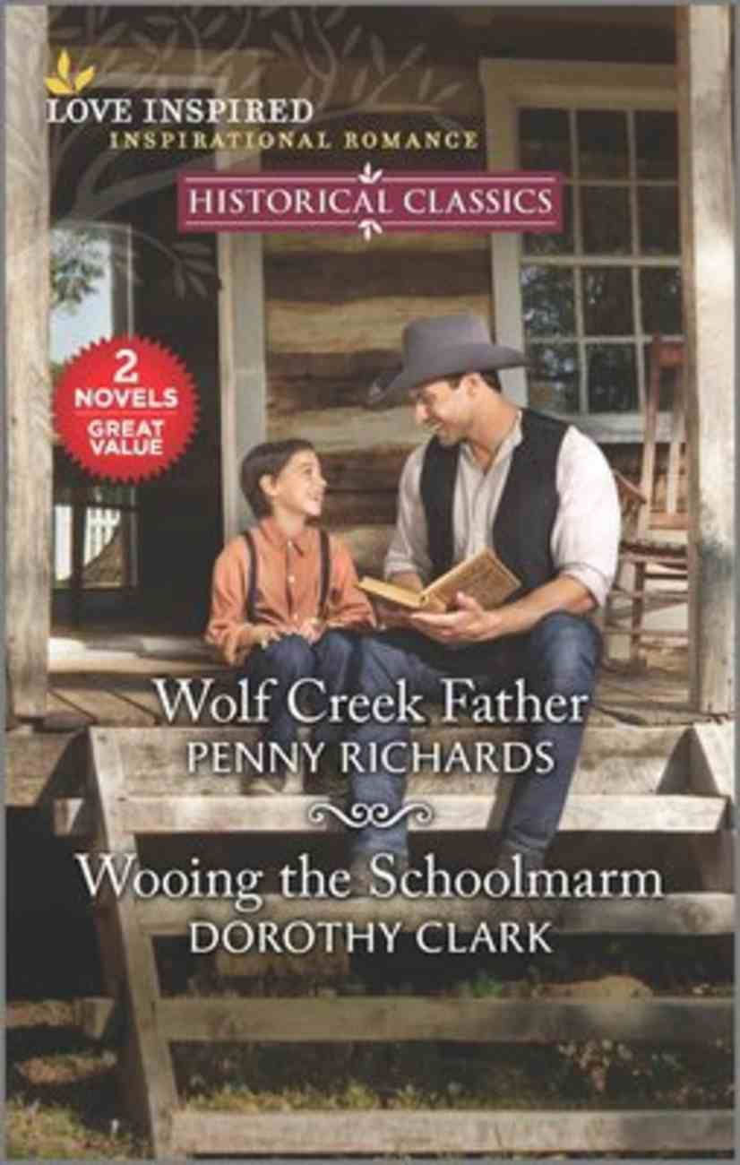 Wolf Creek Father/Wooing the Schoolmarm (Love Inspired Historical 2 Books In 1 Series) Mass Market
