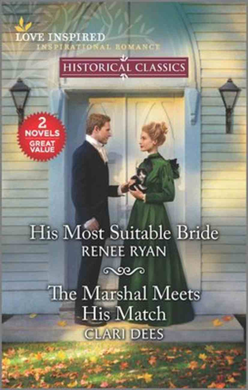 His Most Suitable Bride/The Marshal Meets His Match (Love Inspired Historical 2 Books In 1 Series) Mass Market