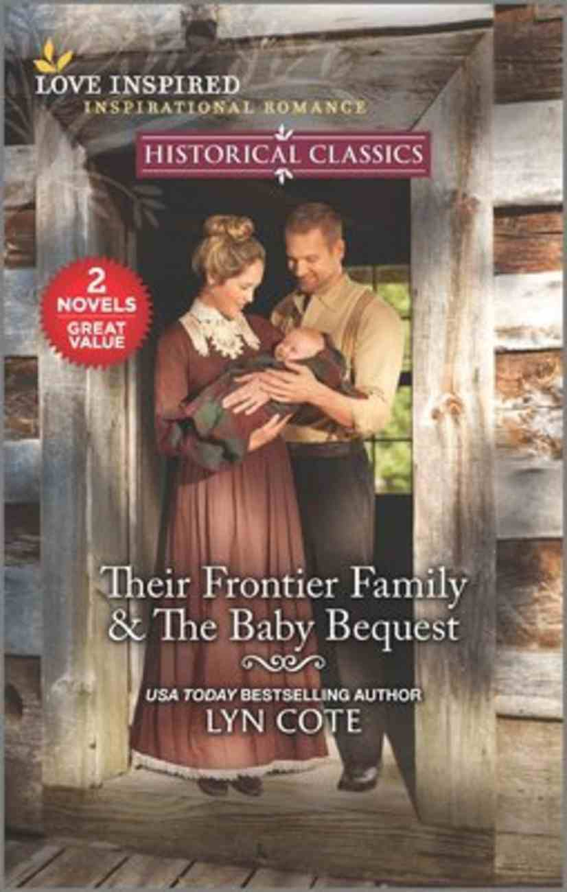 Their Frontier Family/The Baby Bequest (Love Inspired Historical 2 Books In 1 Series) Mass Market