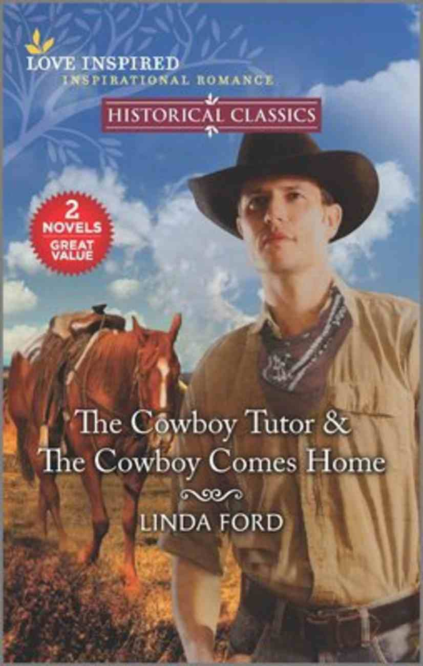 The Cowboy Tutor/The Cowboy Comes Home (Love Inspired Historical 2 Books In 1 Series) Mass Market