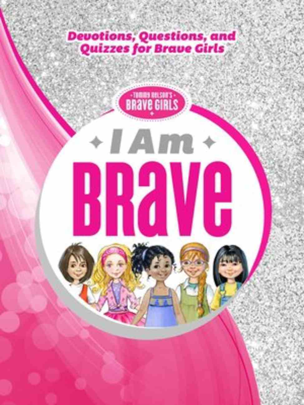 I Am Brave: Devotions, Questions, and Quizzes For Brave Girls (Brave Girls Series) Hardback