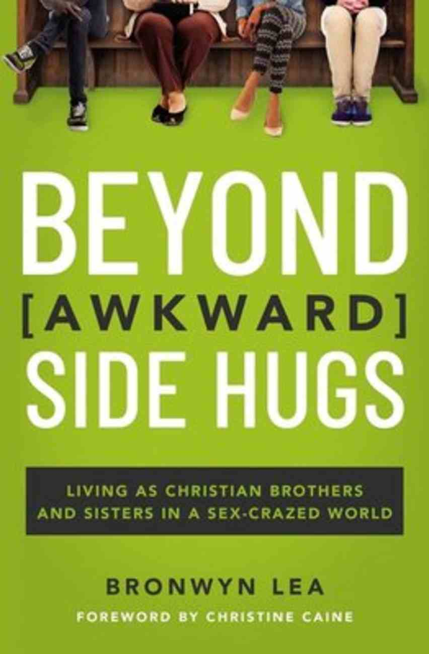 Beyond Awkward Side Hugs: Living as Christian Brothers and Sisters in a Sex-Crazed World Paperback