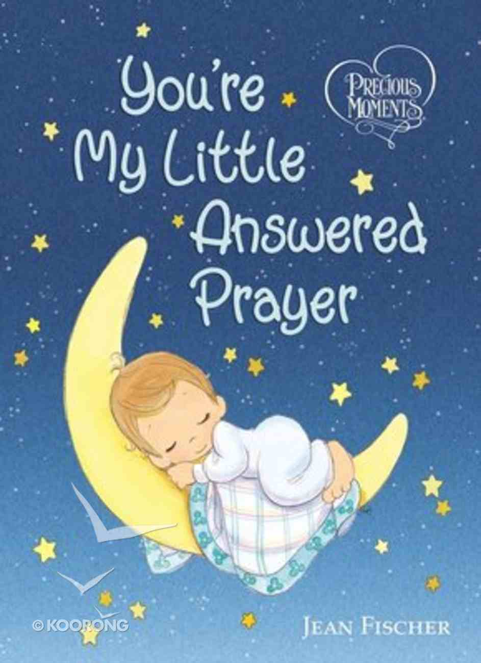 Precious Moments: You're My Little Answered Prayer Board Book