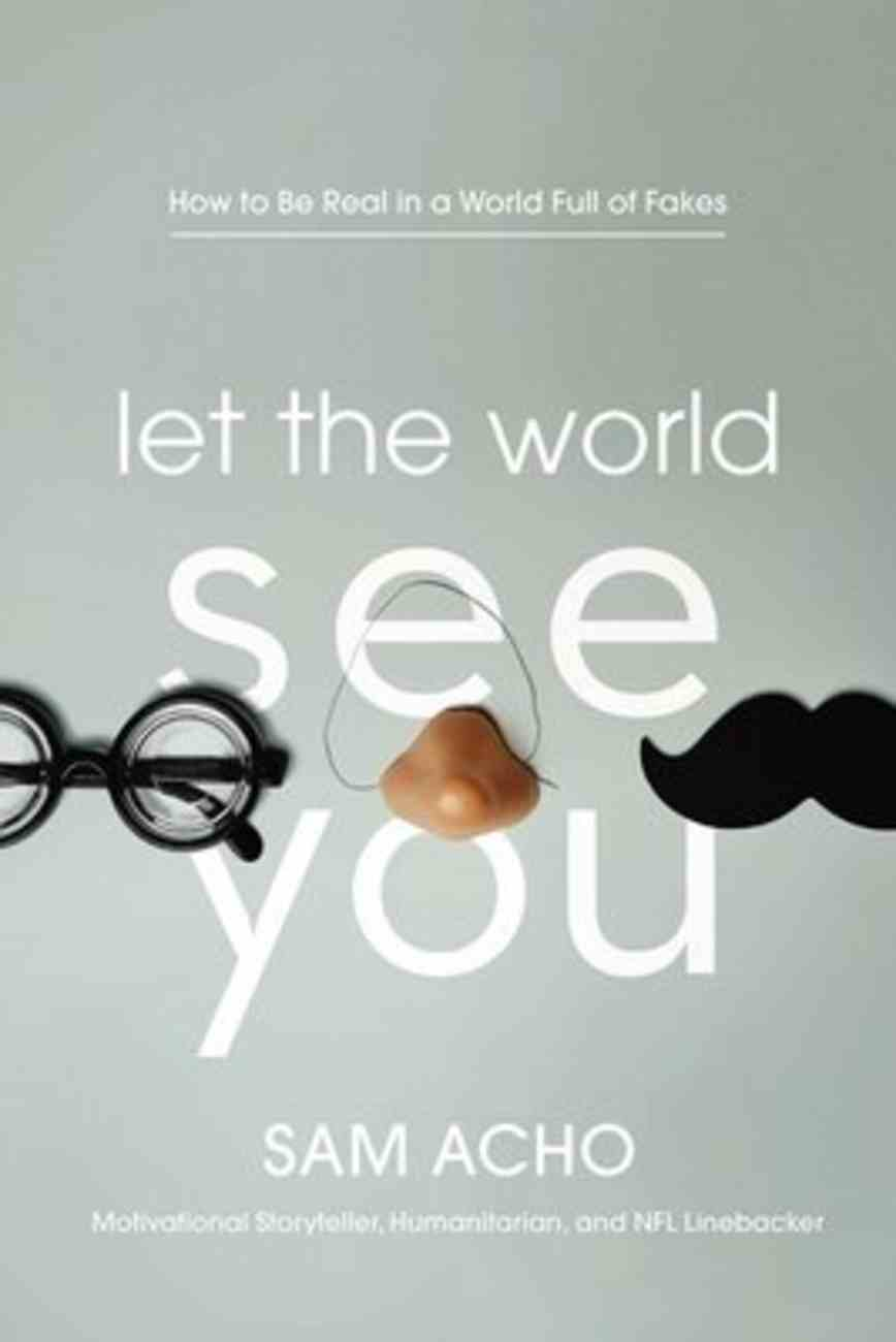 Let the World See You: How to Be Real in a World Full of Fakes Hardback