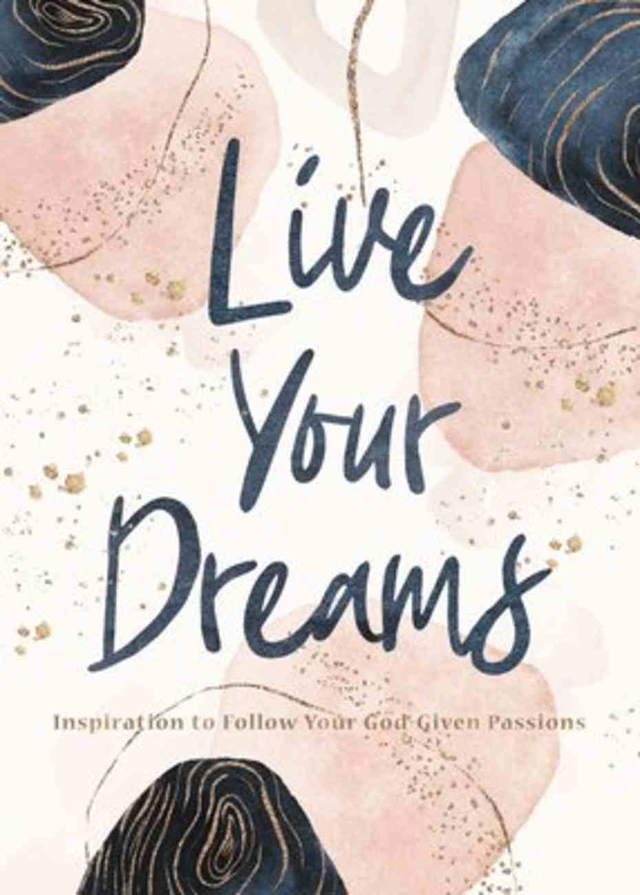 Live Your Dreams: Inspiration to Follow Your God-Given Passions Hardback