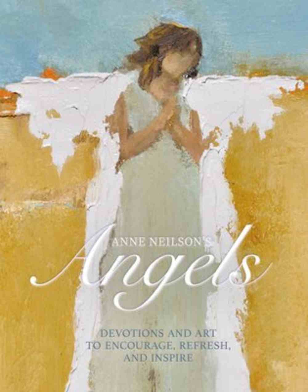 Anne Neilson's Angels: Devotions and Art to Encourage, Refresh & Inspire Hardback