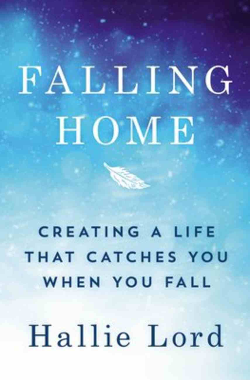 Falling Home: Creating a Life That Catches You When You Fall Paperback