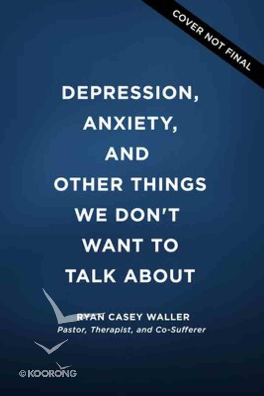 Depression, Anxiety, and Other Things We Don't Want to Talk About Paperback