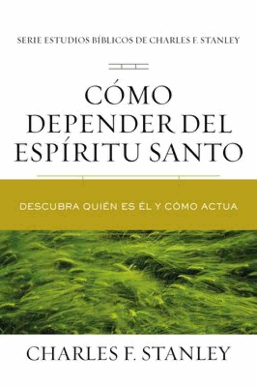 Como Depender Del Espiritu Santo: Descubra Quien Es El Y Como Actua (Relying On The Holy Spirit) Paperback