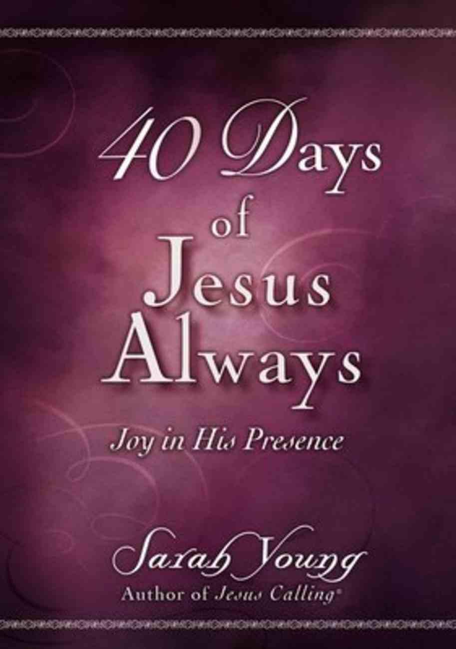 40 Days of Jesus Always: Joy in His Presence Paperback