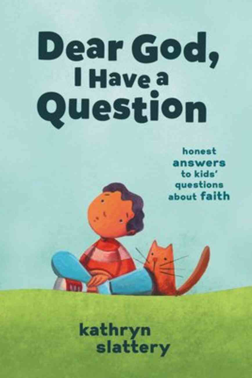 Dear God, I Have a Question: Honest Answers to Kids' Questions About Faith Paperback