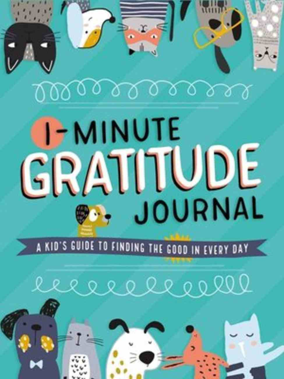 1-Minute Gratitude Journal: A Kid's Guide to Finding the Good in Every Day Paperback