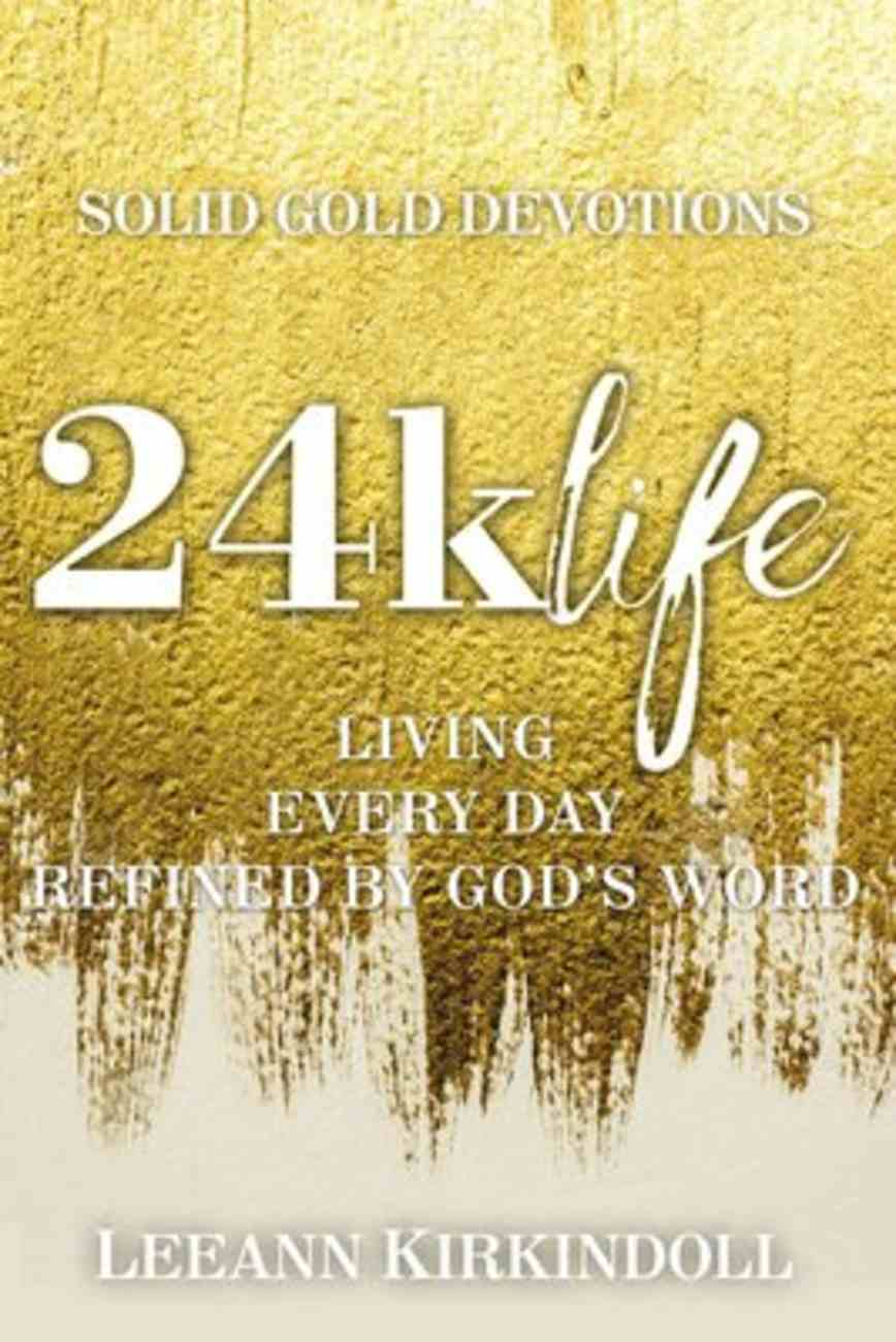 24K Life: Living Every Day Refined By God's Word Paperback
