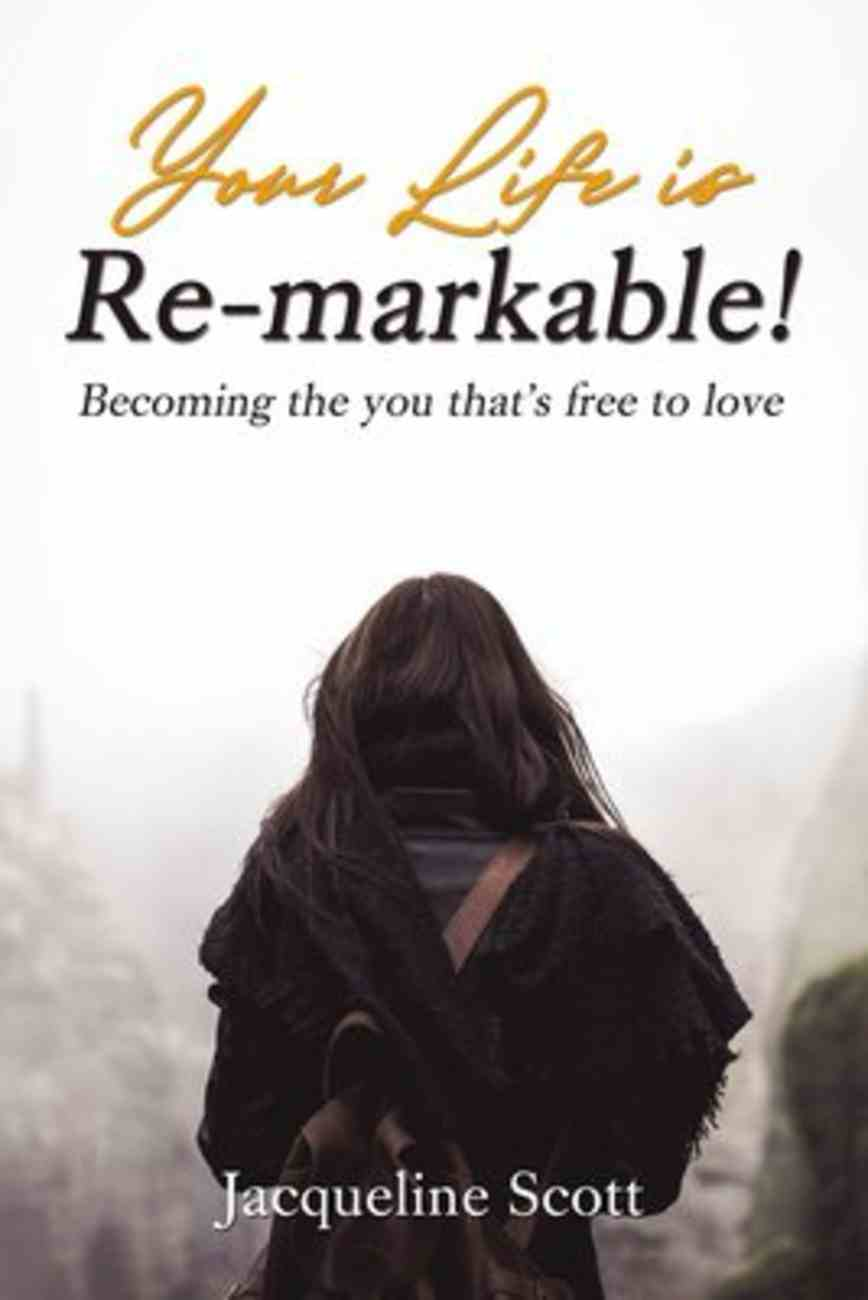 Your Life is Re-Markable!: Becoming the You That's Free to Love Paperback