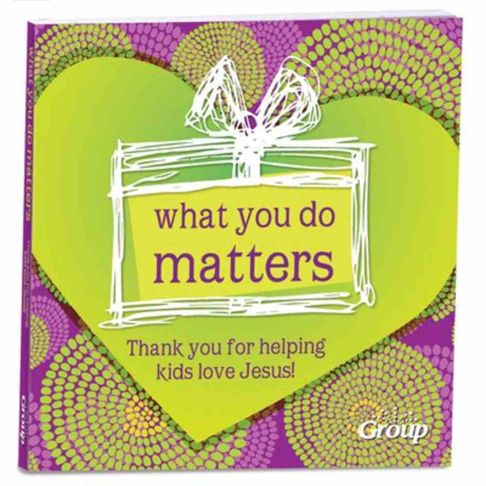 What You Do Matters: Thank You For Helping Kids Love Jesus! Hardback