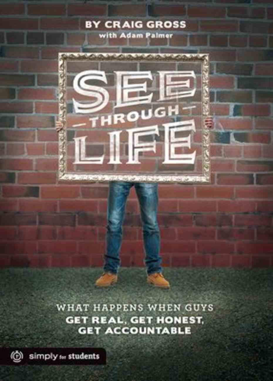 See-Through Life: What Happens When Guys Get Real, Get Honest, Get Accountable (Guys Book) Paperback