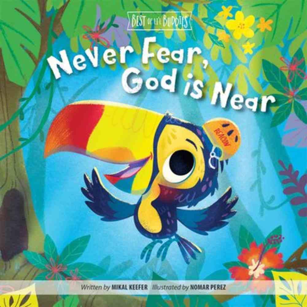 Never Fear, God is Near (Best Of Li'l Buddies Series) Board Book
