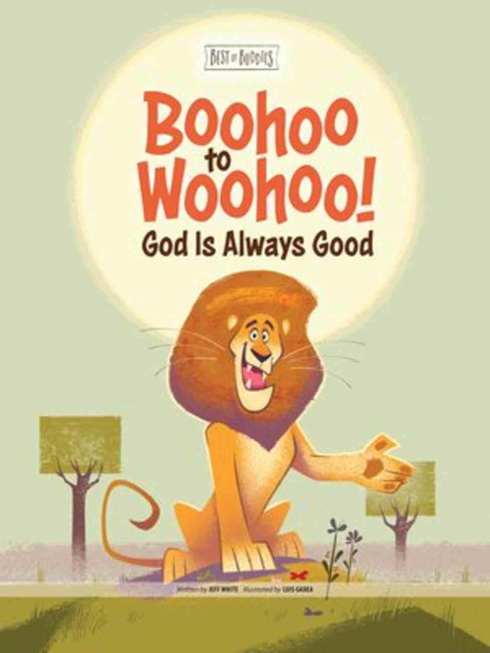 Boohoo to Woohoo! God is Always Good (Best Of Buddies Series) Hardback