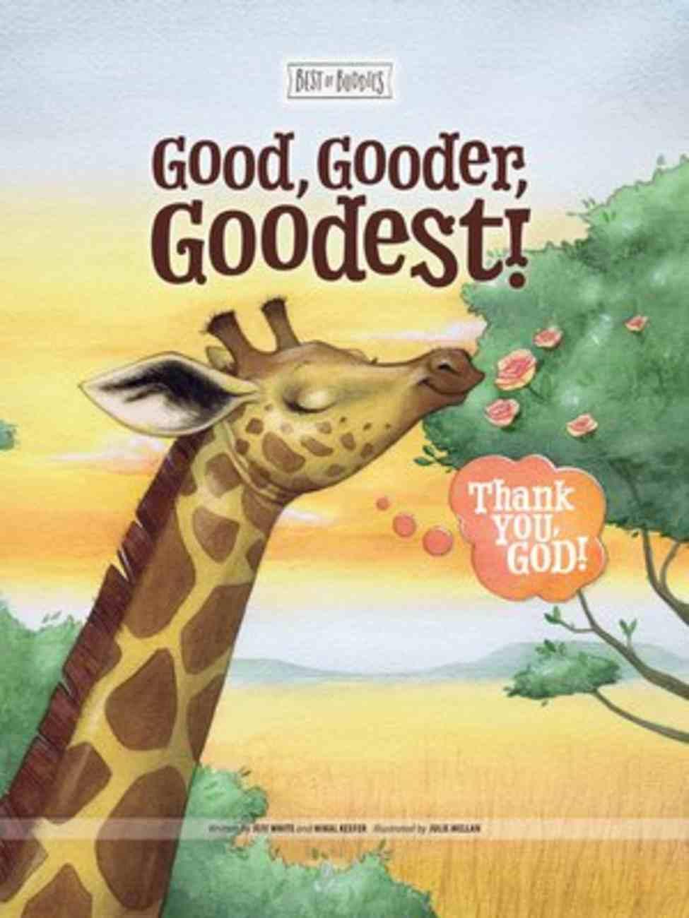 Good, Gooder, Goodest! Thank You, God! (Best Of Buddies Series) Hardback