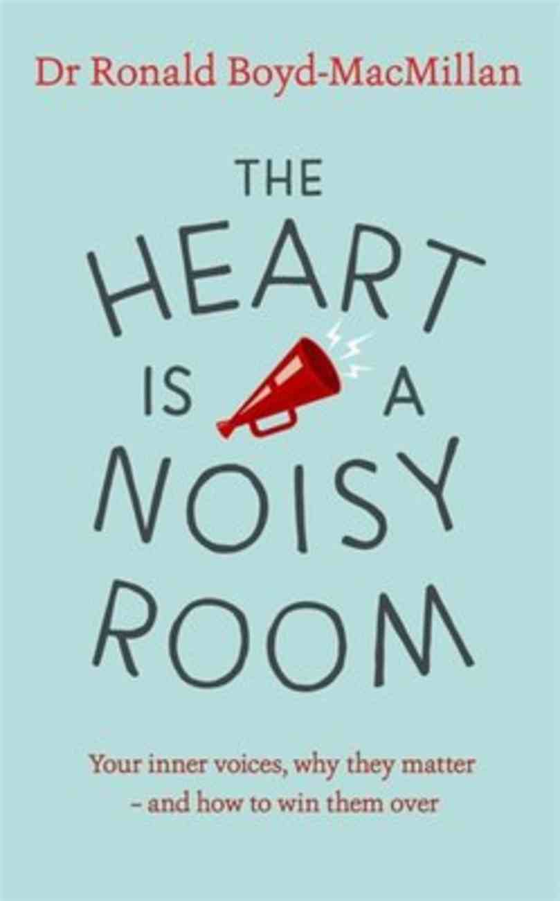The Heart is a Noisy Room: Your Inner Voices, Why They Matter - and How to Win Them Over PB (Smaller)