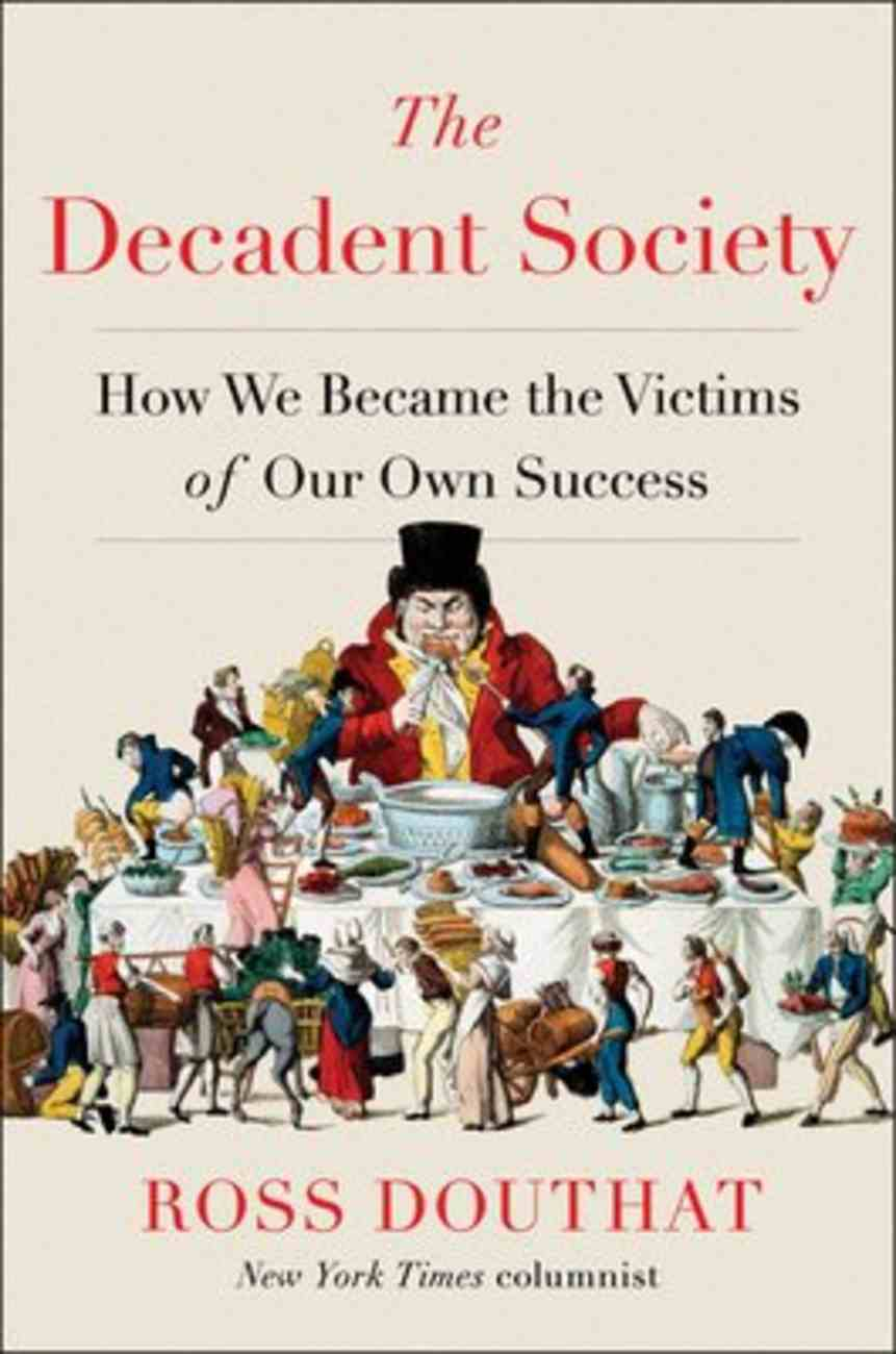 The Decadent Society: How We Became the Victims of Our Own Success Hardback