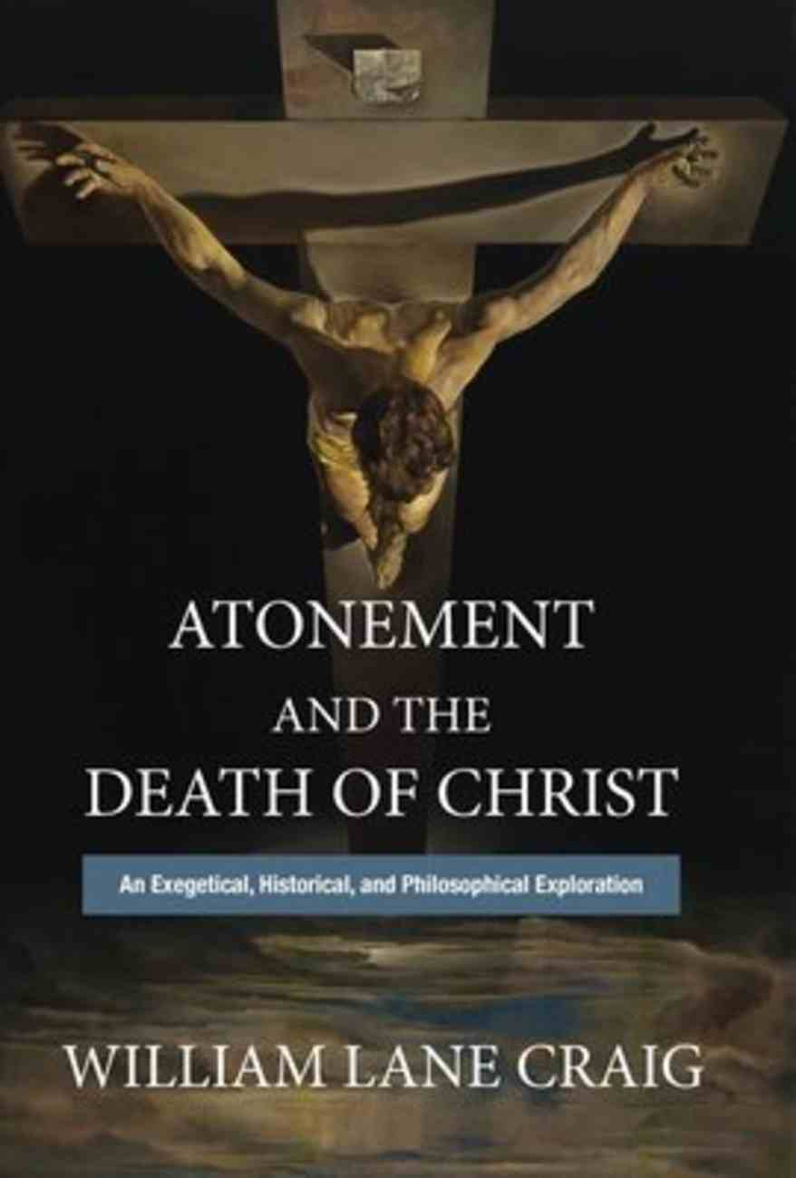 Atonement and the Death of Christ: An Exegetical, Historical, and Philosophical Exploration Hardback
