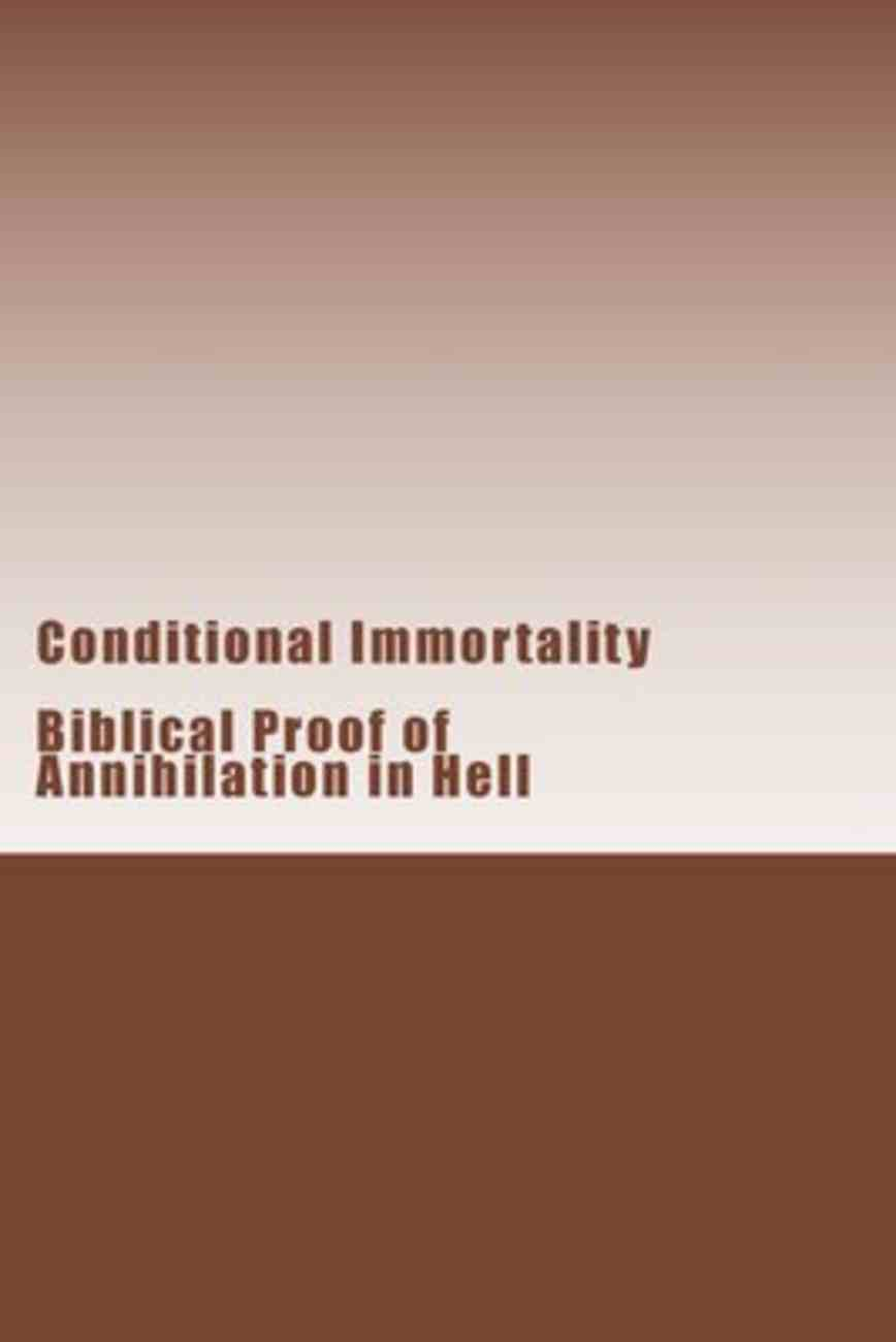 Conditional Immortality: Biblical Proof of Annihilation in Hell Paperback