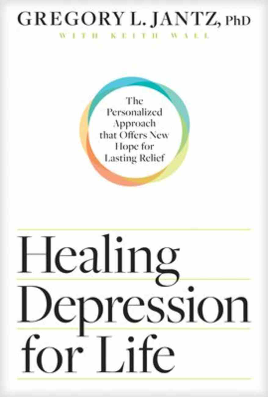 Healing Depression For Life: The Personalized Approach That Offers New Hope For Lasting Relief Paperback