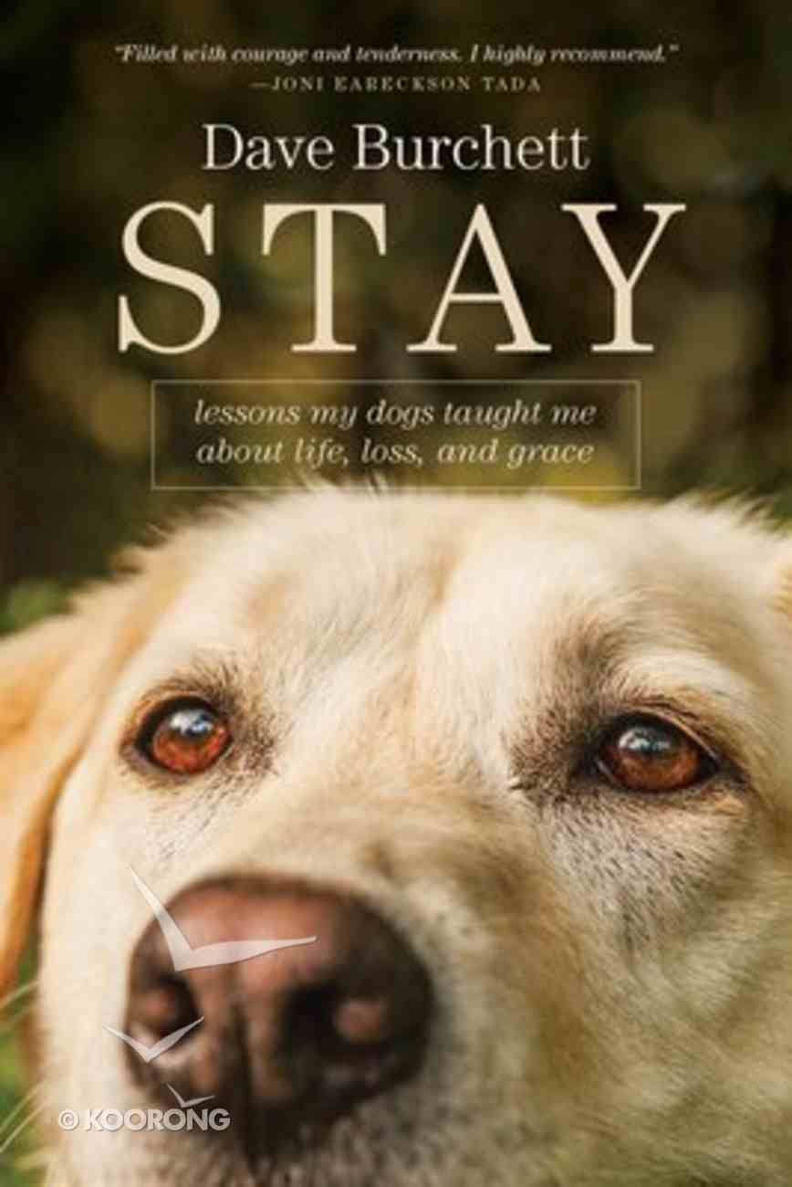 Stay: Lessons My Dogs Taught Me About Life, Loss, and Grace Paperback