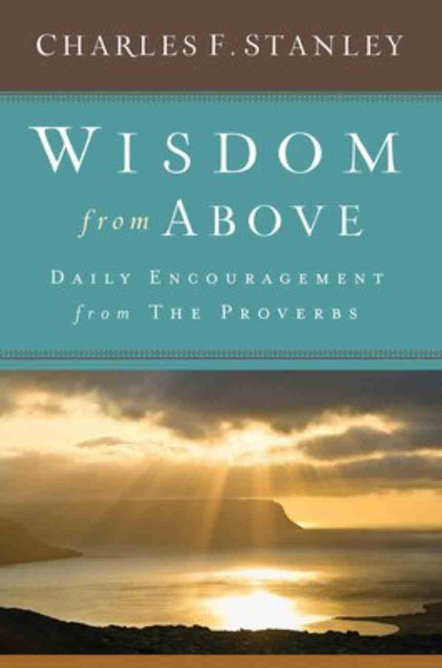 Wisdom From Above: Daily Encouragement From the Proverbs Hardback