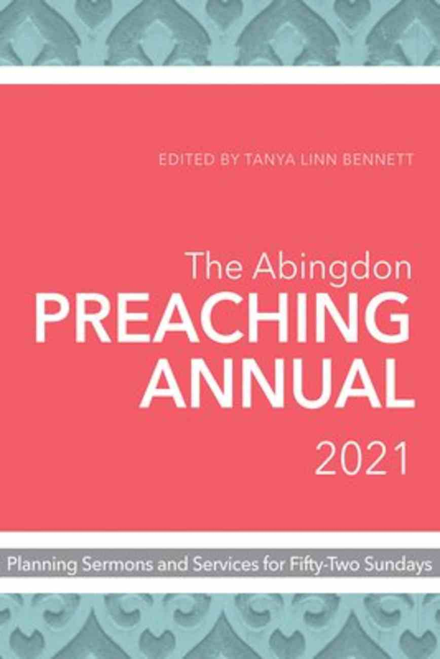 The Abingdon Preaching Annual 2021: Planning Sermons and Services For Fifty-Two Sundays Paperback